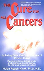 The Cure for All Cancers: Including Over 100 Case Histories of Persons Cured by Hulda Regehr Clark (1993-11-01)