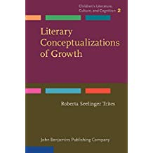 Literary Conceptualizations of Growth: Metaphors and cognition in adolescent literature (Children's Literature, Culture, and Cognition (CLCC), Band 2)