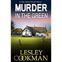 Murder in the Green: An addictive cozy mystery novel set in the village of Steeple Martin (A Libby Sarjeant Murder Mystery Book 6)