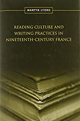 Reading Culture and Writing Practices in Nineteenth-century France (Studies in Book & Print Culture)