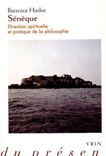 Seneque: Direction Spirituelle Et Pratique de La Philosophie (Philosophie Du Present) por Ilsetraut Hadot