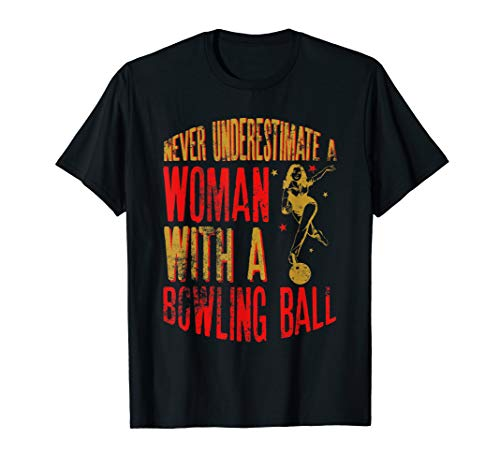 Never Underestimate A Woman With a Bowling Ball T-Shirt T-Shirt (Womens Ball Bowling)
