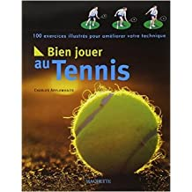 Bien jouer au tennis : 100 exercices illustrés pour améliorer votre technique de Charles Appelwhaite ( 4 juin 2003 )