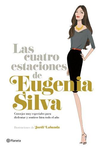Las cuatro estaciones de Eugenia Silva: Consejos muy especiales para disfrutar y sentirse bien todo el año (Volumen independiente nº 1) por Eugenia Silva