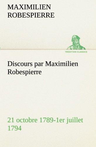 Discours par Maximilien Robespierre  21 octobre 1789-1er juillet 1794