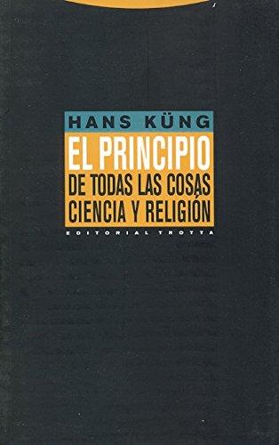 El principio de todas las cosas: Ciencia y religión (Estructuras y Procesos. Religión) por Hans Küng