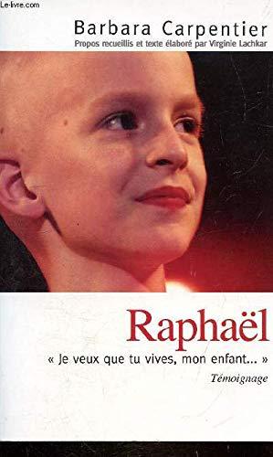 Raphaël : Je veux que tu vives, mon enfant