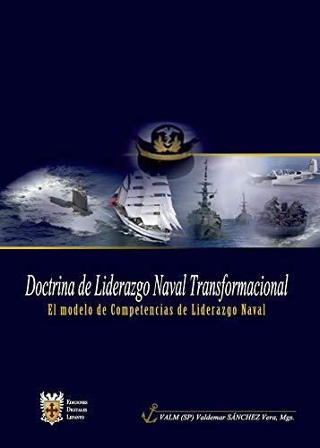 Doctrina de Liderazgo Naval Transformacional: El Modelo de Competencias de Liderazgo Naval por Valdemar Sánchez Vera