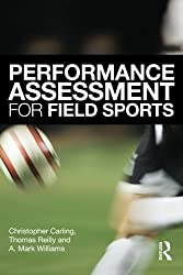Performance assessment for field sports: Physiological, Psychological and Match Notational Assessment in Practice