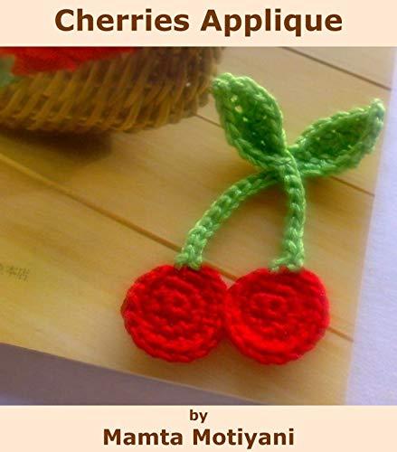 Cherries Applique   Crochet Pattern: A Cute Embellishment For Home Decoration, Blankets, Bags, Clothing & Hats (Crochet Applique Patterns) (English Edition) Applique Hat