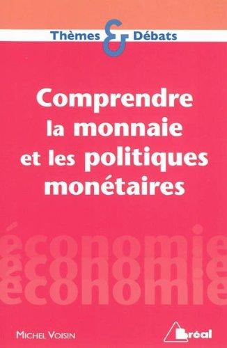 Comprendre la monnaie et les politiques monétaires par Michel Voisin