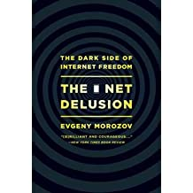 [(The Net Delusion: The Dark Side of Internet Freedom)] [Author: Evgeny Morozov] published on (March, 2012)