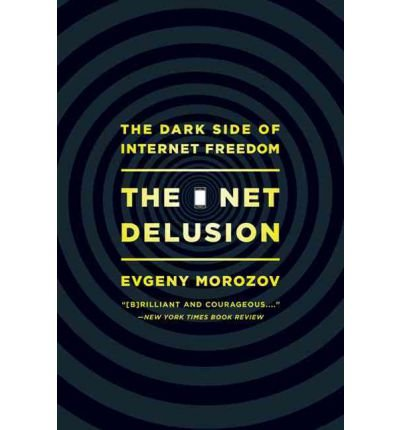 [( The Net Delusion: The Dark Side of Internet Freedom By Morozov, Evgeny ( Author ) Paperback Feb - 2012)] Paperback