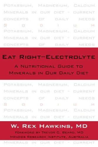 Eat Right-Electrolyte: A Nutritional Guide to Minerals in Our Daily Diet by Hawkins M.D., W. Rex (2005) Hardcover