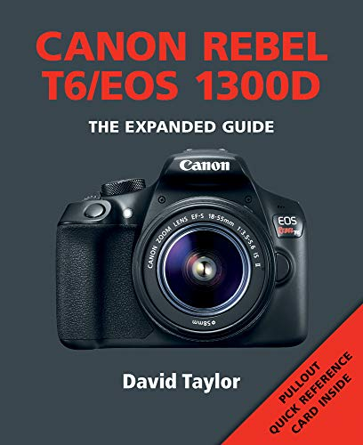 Canon Rebel T6/EOS 1300D (Expanded Guides)