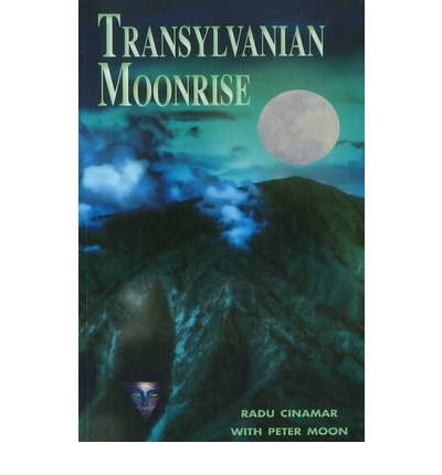 [(Transylvanian Moonrise: A Secret Initiation in the Mysterious Land of the Gods)] [Author: Radu Cinamar] published on (June, 2011)