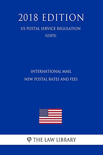 International Mail - New Postal Rates and Fees (US Postal Service Regulation) (USPS) (2018 Edition) (English Edition)