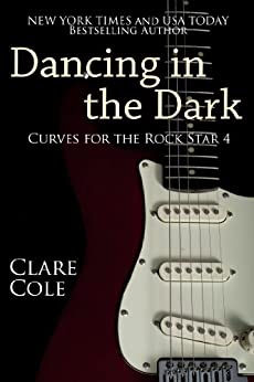 Dancing in the Dark (Curves for the Rock Star 4) by [Cole, Clare]