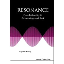 RESONANCE: FROM PROBABILITY TO EPISTEMOLOGY AND BACK (English Edition)