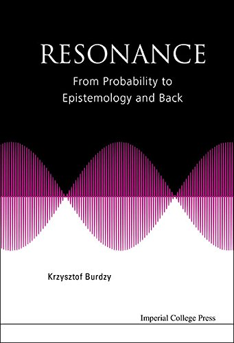 RESONANCE: FROM PROBABILITY TO EPISTEMOLOGY AND BACK