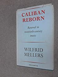 Caliban Reborn : Renewal in Twentieth-Century Music