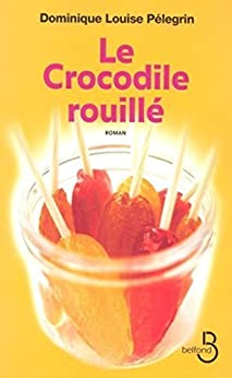 Le Crocodile rouillé di [PÉLEGRIN, Dominique-Louise]