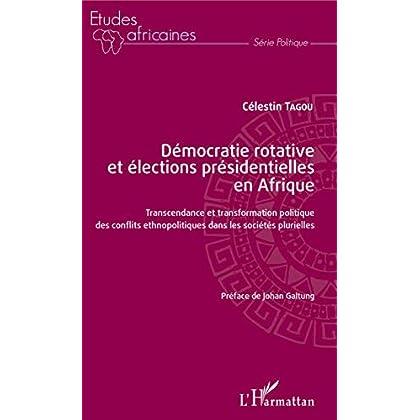 Démocratie rotative et élections présidentielles en Afrique: Transcendance et transformation politique des conflits ethnopolitiques dans les sociétés plurielles (Études africaines)