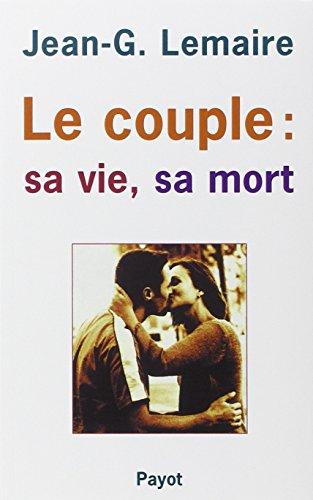 Le couple : sa vie, sa mort. La structuration du couple humain