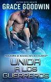 Unida a los guerreros: Volume 3 (Programa de Novias Interestelares)