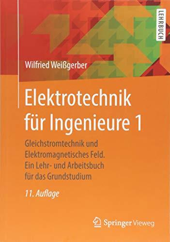 Elektrotechnik für Ingenieure 1: Gleichstromtechnik und Elektromagnetisches Feld. Ein Lehr- und Arbeitsbuch für das Grundstudium