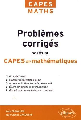 Problèmes corrigés posés au CAPES de Mathématiques de 2012 à 2017 par Jean Franchini