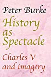 History as Spectacle: Charles V and Imagery