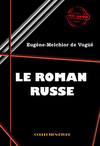 Le roman russe: Pouchkine, Gogol, Tourguénef, Dostoievsky et Tolstoi (Littérature russe et slave) por Eugène Melchior De Vogüé