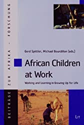 African Children at Work: Working and Learning in Growing Up for Life (Beiträge zur Afrikaforschung, Band 52)
