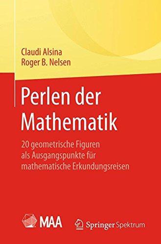 Perlen der Mathematik: 20 geometrische Figuren als Ausgangspunkte für mathematische Erkundungsreisen