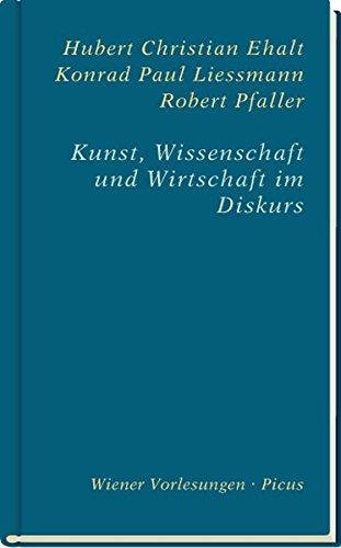 Kunst, Wissenschaft und Wirtschaft im Diskurs (Wiener Vorlesungen)