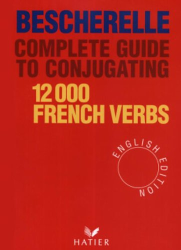 12 000 french verbs. Complete guide to conjugating par Bescherelle