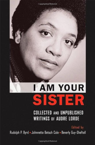 I Am Your Sister Collected and Unpublished Writings of Audre Lorde (Transgressing Boundaries: Studies in Black Politics and Black Communities) (2009-04-23)