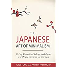 Minimalism: The Japanese Art of Minimalism: 30-Day Minimalist Challenge to declutter your life and experience the new more (minimalist living, stress management, ... simplicity, mindfulness) (English Edition)