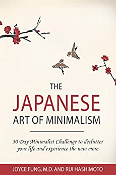 Minimalism : The Japanese Art Of Minimalism: 30-day Minimalist Challenge To Declutter Your Life And Experience The New More (minimalist, Minimalism Book, ... Declutter, Organizing) por Rui Hashimoto epub