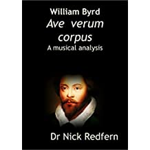 William Byrd Ave verum corpus: a musical analysis (Music Through the Microscope Book 8)