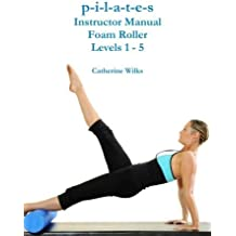 p-i-l-a-t-e-s Instructor Manual Foam Roller - Levels 1 - 5 by Wilks, Catherine (2011) Paperback