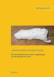 """""""Heute denken morgen fertig"""": Die Künstlertheorie von Martin Kippenberger zur Vermittlung von Kunst"""