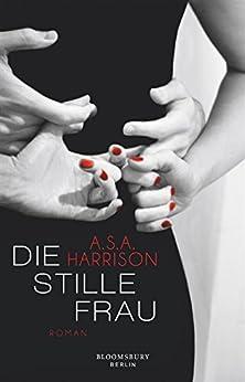 Die stille Frau: Roman von [Harrison, A.S.A.]