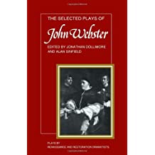 Plays by Renaissance and Restoration Dramatists 11 Volume Paperback Set: The Selected Plays of John Webster: The White Devil, The Duchess of Malfi, The Devil's Law Case