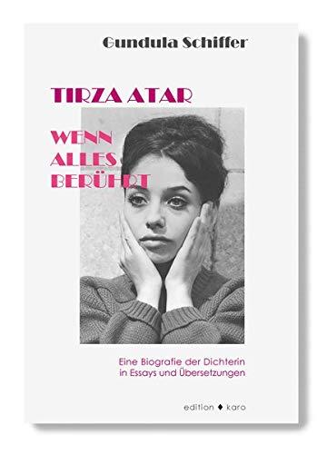 TIRZA ATAR - Wenn alles berührt: Eine Biografie der Dichterin in Essays und Übersetzungen