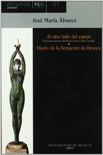Al Otro Lado del Espejo  y Diario de la Serpiente de Bronce (Conversaciones con Jose Maria Alvarez, Ordenadas por Csaba Csuday) por JOSE Mª ALVAREZ
