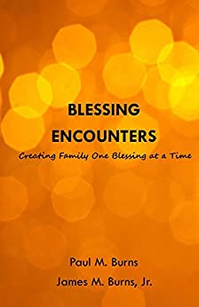 Blessing Encounters: Creating Family One Blessing at a Time (English Edition)