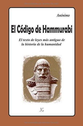 El Código de Hammurabi: El texto de leyes mas antiguo de la historia de la humanidad por Anónimo