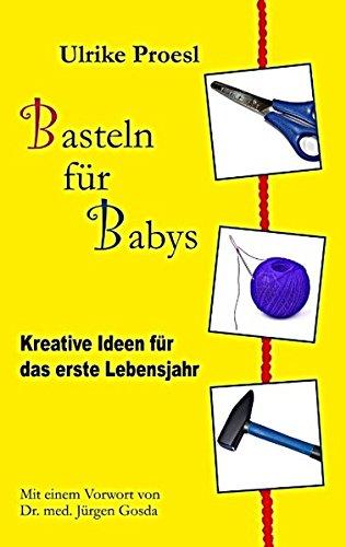 Download Basteln für Babys: Kreative Ideen für das erste Lebensjahr